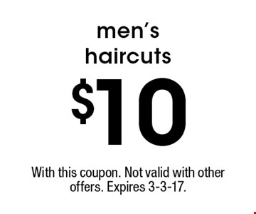 $10 men's haircuts. With this coupon. Not valid with other offers. Expires 3-3-17.