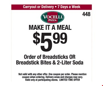 $5.99 Order of breadsticks or Breadstick bites and 2 liter soda