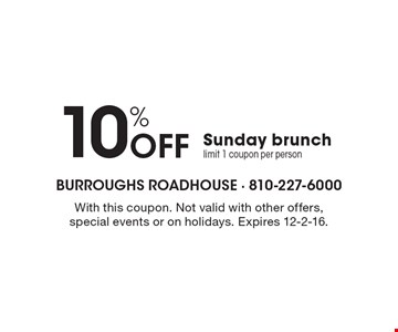 10% Off Sunday brunch. Limit 1 coupon per person. With this coupon. Not valid with other offers, special events or on holidays. Expires 12-2-16.