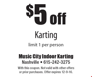 $5 off karting. Limit 1 per person . With this coupon. Not valid with other offers or prior purchases. Offer expires 12-9-16.