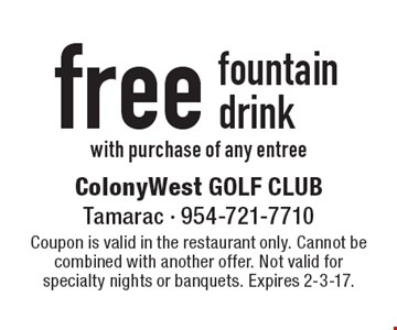 Free fountain drink with purchase of any entree. Coupon is valid in the restaurant only. Cannot be combined with another offer. Not valid for specialty nights or banquets. Expires 2-3-17.