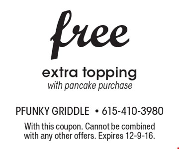 Free extra topping with pancake purchase. With this coupon. Cannot be combined with any other offers. Expires 12-9-16.