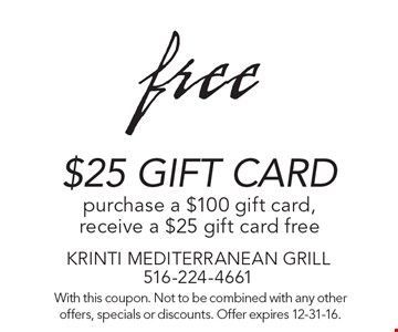 Free $25 Gift Card. Purchase a $100 gift card, receive a $25 gift card free. With this coupon. Not to be combined with any other offers, specials or discounts. Offer expires 12-31-16.