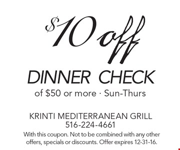$10off dinner check of $50 or more - Sun-Thurs. With this coupon. Not to be combined with any other offers, specials or discounts. Offer expires 12-31-16.