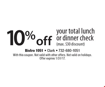 10% off your total lunch or dinner check (max. $30 discount). With this coupon. Not valid with other offers. Not valid on holidays. Offer expires 1/31/17.