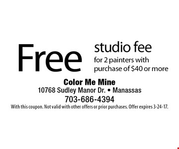 Free studio fee for 2 painters with purchase of $40 or more. With this coupon. Not valid with other offers or prior purchases. Offer expires 3-24-17.