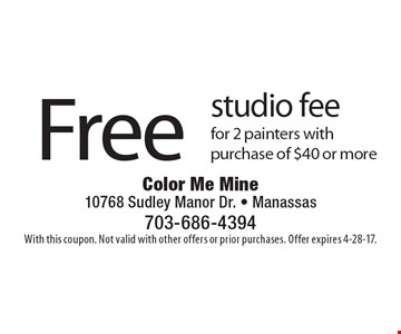 Free studio fee for 2 painters with purchase of $40 or more. With this coupon. Not valid with other offers or prior purchases. Offer expires 4-28-17.