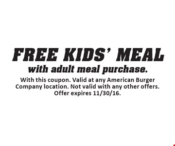 Free Kids' Meal FREE KIDS' MEALwith adult meal purchase.. With this coupon. Valid at any American Burger Company location. Not valid with any other offers. Offer expires 11/30/16.