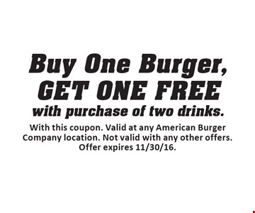Free Burger. Buy One Burger,GET ONE FREE with purchase of two drinks. With this coupon. Valid at any American Burger Company location. Not valid with any other offers. Offer expires 11/30/16.