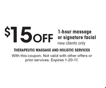 $15 off 1-hour massage or signature facial, new clients only. With this coupon. Not valid with other offers or prior services. Expires 1-20-17.