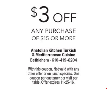 $3 off Any Purchase of $15 or more. With this coupon. Not valid with any other offer or on lunch specials. One coupon per customer per visit per table. Offer expires 11-25-16.