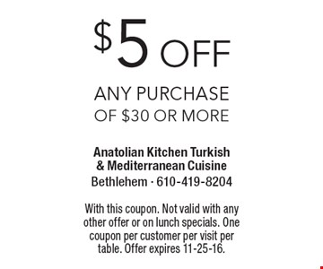 $5 off Any Purchase of $30 or more. With this coupon. Not valid with any other offer or on lunch specials. One coupon per customer per visit per table. Offer expires 11-25-16.