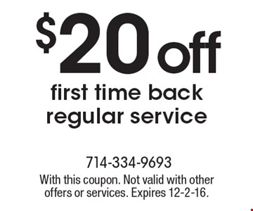 $20off first time back regular service. With this coupon. Not valid with other offers or services. Expires 12-2-16.