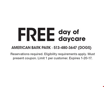 Free day of daycare. Reservations required. Eligibility requirements apply. Must present coupon. Limit 1 per customer. Expires 1-20-17.