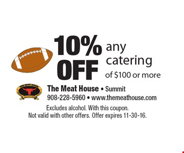 10% Off any catering of $100 or more. Excludes alcohol. With this coupon. Not valid with other offers. Offer expires 11-30-16.