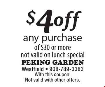 $4 off any purchase of $30 or more. Not valid on lunch special. With this coupon. Not valid with other offers.