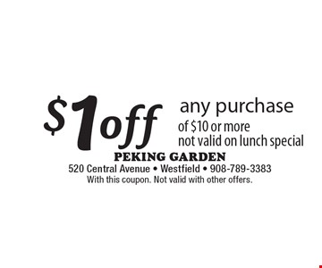 $1off any purchase of $10 or more. Not valid on lunch special. With this coupon. Not valid with other offers.
