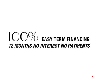 Easy term financing 12 months no interest no payments 100%