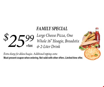 family special $25.99 + taxLarge Cheese Pizza, One Whole 16