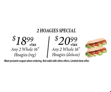 2 hoagies special $18.99$20.99+tax+taxAny 2 Whole 16
