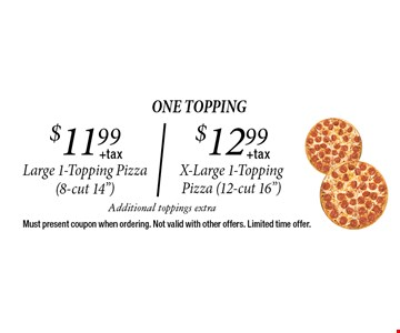 one topping $11.99$12.99+tax+taxLarge 1-Topping Pizza (8-cut 14