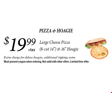 pizza & hoagie $19.99+taxLarge Cheese Pizza (8-cut 14