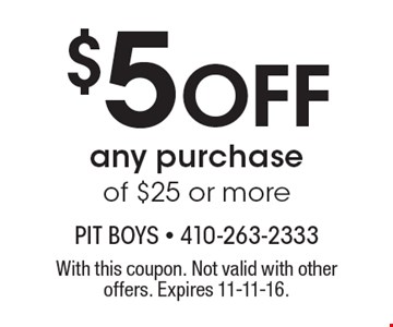 $5 off any purchase of $25 or more. With this coupon. Not valid with other offers. Expires 11-11-16.