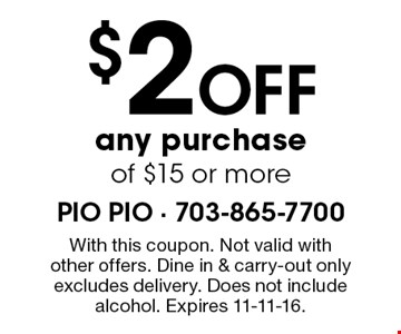 $2 off any purchase of $15 or more. With this coupon. Not valid with other offers. Dine in & carry-out only, excludes delivery. Does not include alcohol. Expires 11-11-16.