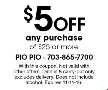 $5 off any purchase of $25 or more. With this coupon. Not valid with other offers. Dine in & carry-out only, excludes delivery. Does not include alcohol. Expires 11-11-16.