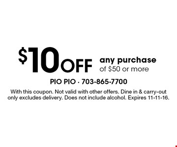 $10 off any purchase of $50 or more. With this coupon. Not valid with other offers. Dine in & carry-out only, excludes delivery. Does not include alcohol. Expires 11-11-16.