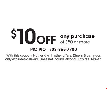$10 Off any purchase of $50 or more. With this coupon. Not valid with other offers. Dine in & carry-out only excludes delivery. Does not include alcohol. Expires 3-24-17.
