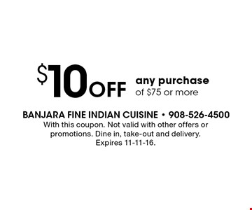 $10 Off any purchase of $75 or more. With this coupon. Not valid with other offers or promotions. Dine in, take-out and delivery. Expires 11-11-16.