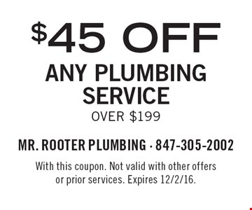 $45 off Any Plumbing Service Over $199. With this coupon. Not valid with other offers or prior services. Expires 12/2/16.