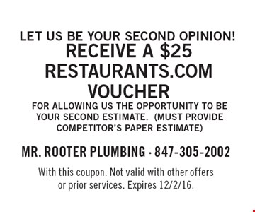Let Us Be Your Second Opinion! Receive a $25 Restaurants.com Voucher For Allowing Us The Opportunity To Be Your Second Estimate. (Must Provide Competitor's Paper Estimate). With this coupon. Not valid with other offers or prior services. Expires 12/2/16.
