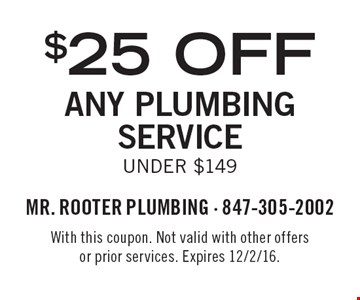 $25 Off Any Plumbing Service, Under $149. With this coupon. Not valid with other offers or prior services. Expires 12/2/16.