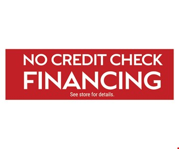 No Credit Check Financing. See store for details.