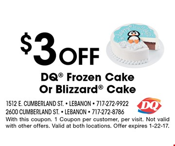 $3 Off DQ Frozen Cake Or Blizzard Cake. With this coupon. 1 Coupon per customer, per visit. Not valid with other offers. Valid at both locations. Offer expires 1-22-17.