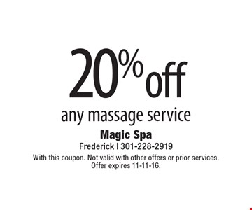 20% off any massage service. With this coupon. Not valid with other offers or prior services. Offer expires 11-11-16.