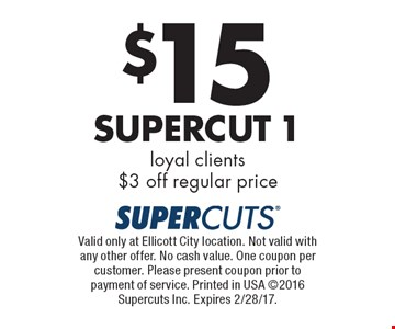 $15 Supercut 1. Loyal clients, $3 off regular price. Valid only at Ellicott City location. Not valid with any other offer. No cash value. One coupon per customer. Please present coupon prior to payment of service. Printed in USA 2016 Supercuts Inc. Expires 2/28/17.