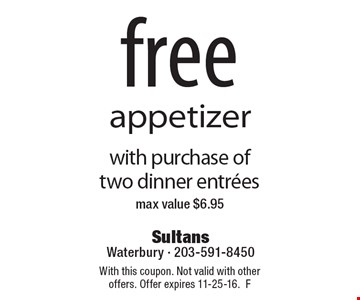 free appetizer with purchase of two dinner entrees. max value $6.95. With this coupon. Not valid with other offers. Offer expires 11-25-16. F