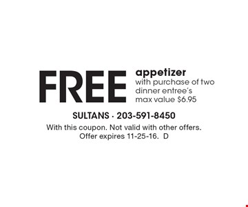 Free appetizer with purchase of two dinner entree's max value $6.95. With this coupon. Not valid with other offers. Offer expires 11-25-16.D