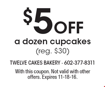 $5 Off a dozen cupcakes (reg. $30). With this coupon. Not valid with other offers. Expires 11-18-16.
