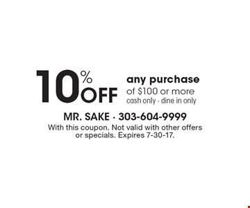 10% off any purchase of $100 or more. Cash only. Dine in only. With this coupon. Not valid with other offers or specials. Expires 7-30-17.