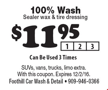 $11.95 100% wash, sealer wax & tire dressing. Can be used 3 times. SUVs, vans, trucks, limo extra. With this coupon. Expires 12/2/16.