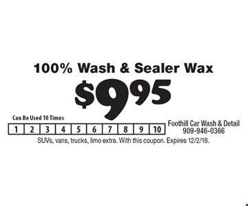 $9.95 100% Wash & Sealer Wax. Can be used 10 times. SUVs, vans, trucks, limo extra. With this coupon. Expires 12/2/16.