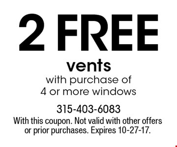 2 FREE vents with purchase of 4 or more windows. With this coupon. Not valid with other offers or prior purchases. Expires 7-7-17.
