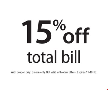 15% off total bill. With coupon only. Dine in only. Not valid with other offers. Expires 11-18-16.