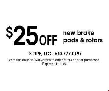 $25 off new brake pads & rotors. With this coupon. Not valid with other offers or prior purchases. Expires 11-11-16.