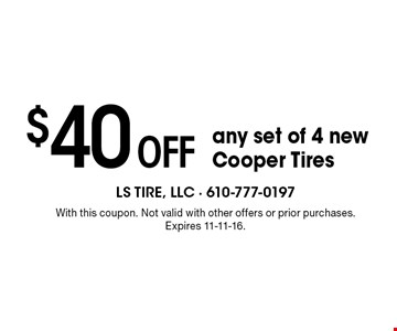 $40 off any set of 4 new Cooper Tires. With this coupon. Not valid with other offers or prior purchases. Expires 11-11-16.