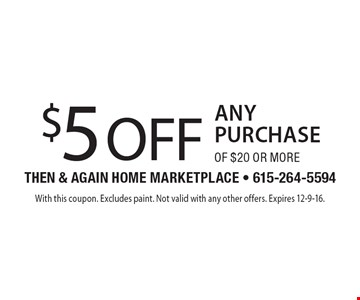 $5 off any purchase of $20 or more. With this coupon. Excludes paint. Not valid with any other offers. Expires 12-9-16.